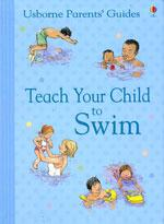 TEACH YOUR CHILD TO SWIM. Υδάτινα σπορ - Κολύμβηση - Κολύμπι για παιδιά