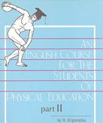 AN ENGLISH COURSE FOR THE STUDENTS OF PHYSICAL EDUCATION II. Διδακτική φυσικής αγωγής - Διδακτική - Φυσικής αγωγής