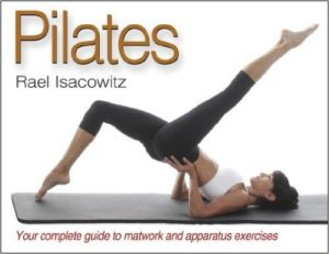PILATES Your complete guide to mat work and apparatus exercises. Pilates - Yoga - Pilates - Cadillac - Reformer