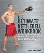 THE ULTIMATE KETTLEBELL WORKBOOK. Fitness - Ενδυνάμωση - Με Kettlebel