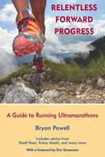 RELENTLESS FORWARD PROGRESS: A GUIDE TO RUNNING ULTRAMARATHONS. Αθλήματα - Μαραθώνιος - Τρέξιμο - Μαραθώνιος