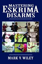 MASTERING ESKRIMA DISARMS. Πολεμικές τέχνες - Αυτοπροστασία -