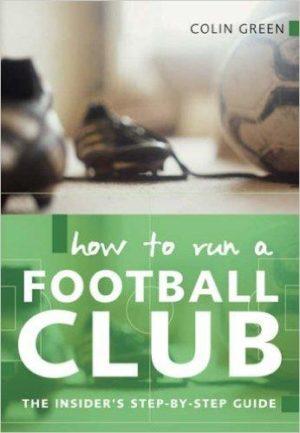 HOW TO RUN A FOOTBALL CLUB. Αθλήματα - Ποδόσφαιρο - Μυθιστορήματα - Δοκίμια
