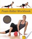 FOAM ROLLER WORKBOOK. Pilates - Yoga - Pilates - Mat Workout