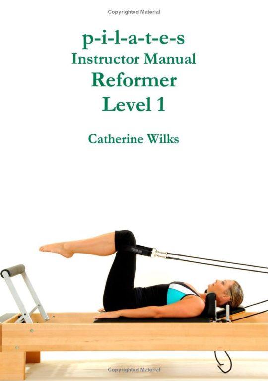 PILATES INSTRUCTOR MANUAL REFORMER LEVEL 1. Pilates - Yoga - Pilates - Cadillac - Reformer