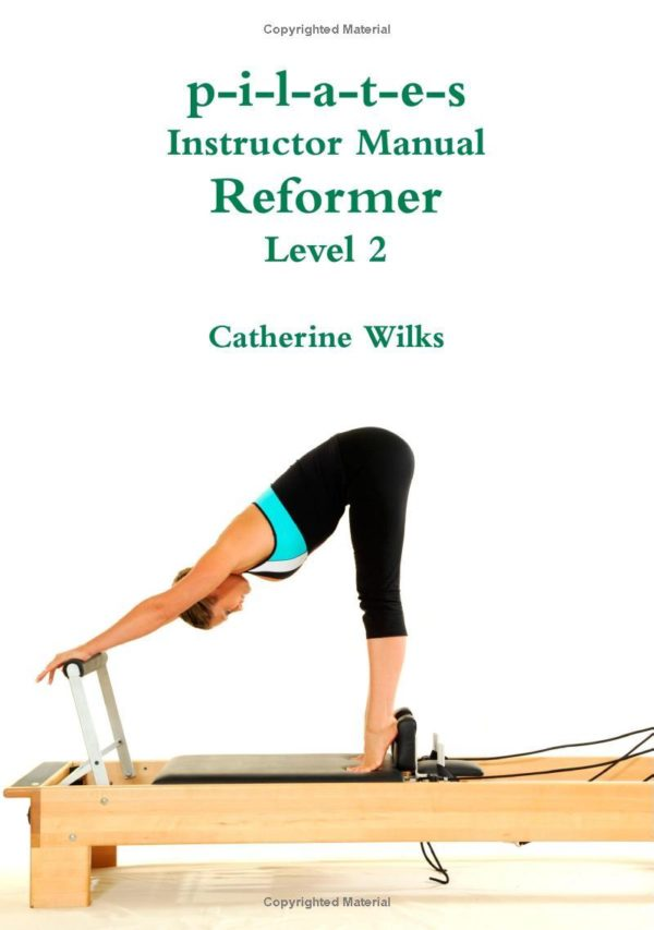 PILATES INSTRUCTOR MANUAL REFORMER LEVEL 2. Pilates - Yoga - Pilates - Cadillac - Reformer
