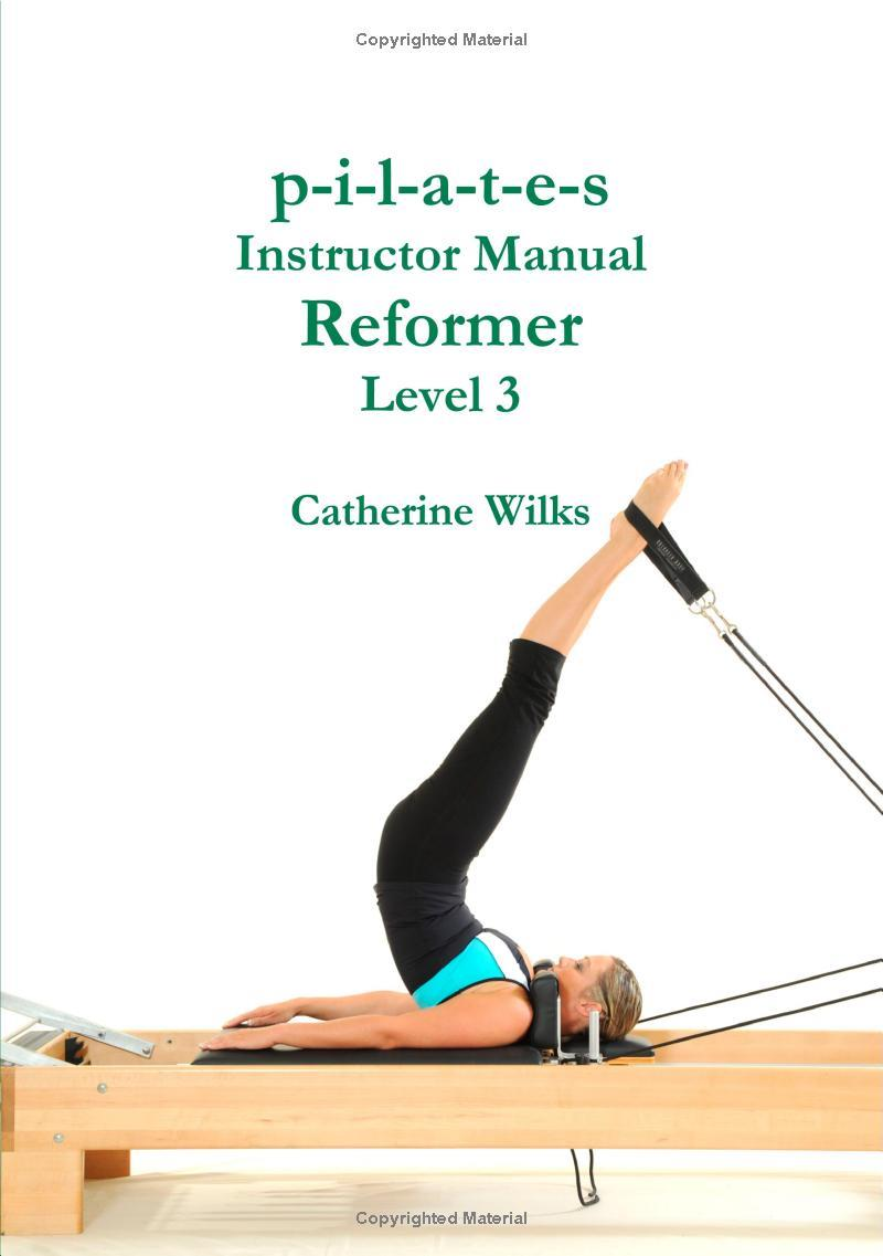 PILATES INSTRUCTOR MANUAL REFORMER LEVEL 3. Pilates - Yoga - Pilates - Cadillac - Reformer