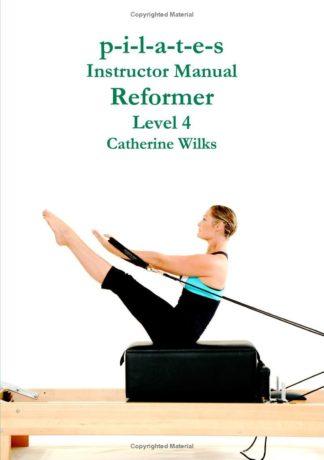 PILATES INSTRUCTOR MANUAL REFORMER LEVEL 4. Pilates - Yoga - Pilates - Cadillac - Reformer