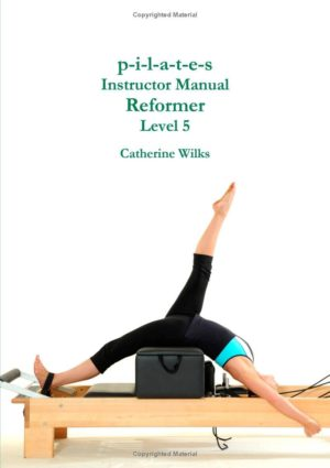 PILATES INSTRUCTOR MANUAL REFORMER LEVEL 5. Pilates - Yoga - Pilates - Cadillac - Reformer