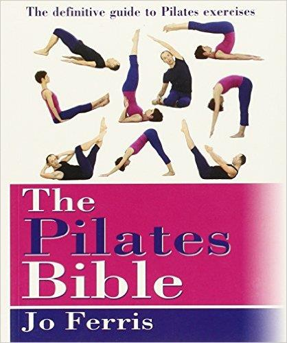 THE PILATES BIBLE: The Definitive Guide to Pilates Exercises. Pilates - Yoga - Pilates - Mat Workout