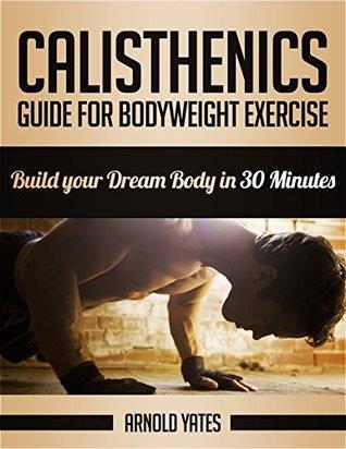CALISTHENICS GUIDE FOR BODYWEIGHT EXERCISE. Fitness - Ασκήσεις φυσικής κατάστασης -